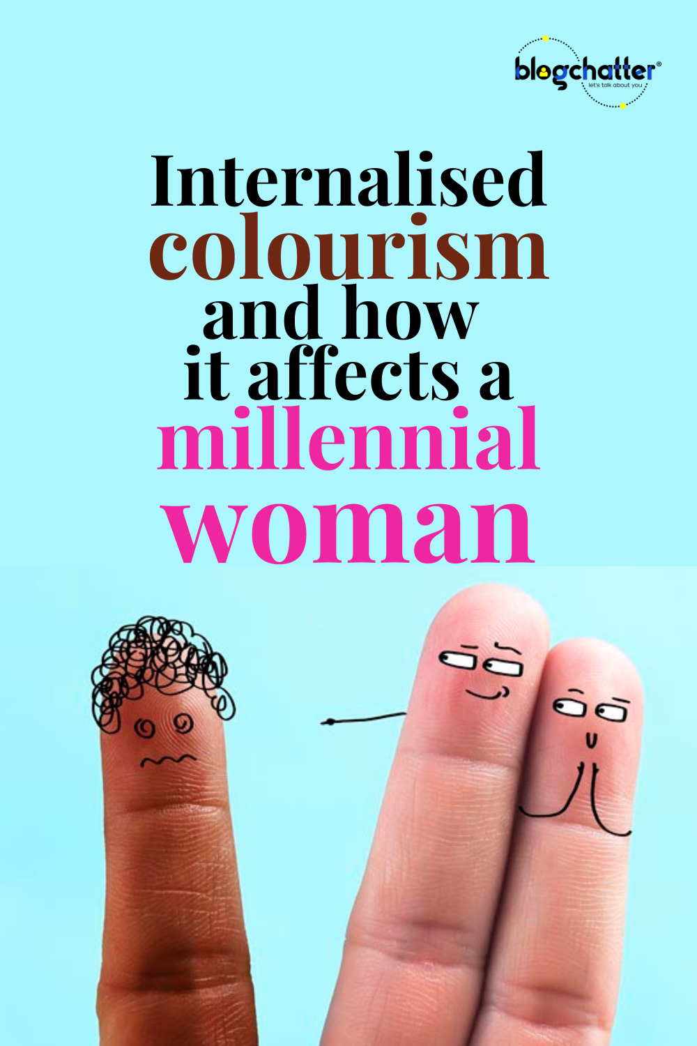 Internalised colourism and how it affects a millennial woman